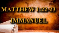 "KEY VERSE: Matthew 1:22-23 22 All this took place to fulfill what the Lord had spoken by the prophet: 23 ""Behold, the virgin shall conceive and bear a son, and […]"