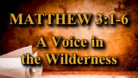 "KEY VERSE: Matthew 3:1-6 (ESV) 1 In those days John the Baptist came preaching in the wilderness of Judea, 2 ""Repent, for the kingdom of heaven is at hand."" 3 […]"