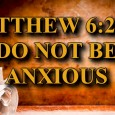 """KEY VERSE: Matthew 6:25-34 (ESV) 25 """"Therefore I tell you, do not be anxious about your life, what you will eat or what you will drink, nor about your body, […]"""
