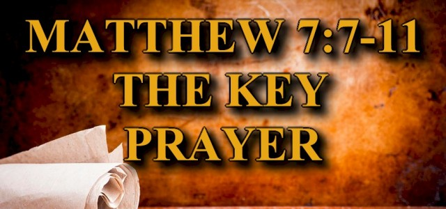 """KEY VERSE: Matthew 7:7-11 (ESV) 7 """"Ask, and it will be given to you; seek, and you will find; knock, and it will be opened to you. 8 For everyone […]"""