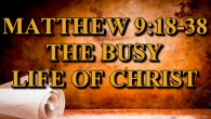 The Busy Life of Christ Continuing in Matthew 9, we find Jesus very busy dealing with the  people and their needs. Christ is our example of how hard we should […]