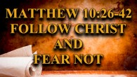 Follow Jesus and Fear Not In these final verses of Matthew chapter 10, Jesus instructs His Disciples to have no fear, to deny themselves even unto death. Christians today are […]
